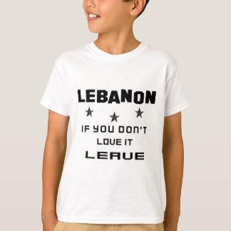 Líbano se você não o ama, sae camiseta