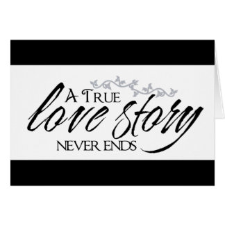 Love Story verdadeiro nunca termina o cartão