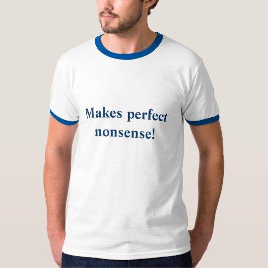 Makes perfect nonsense! camiseta