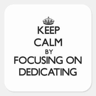 Mantenha a calma centrando-se sobre a dedicação
