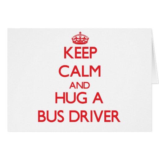 Mantenha a calma e abrace um condutor de autocarro cartao