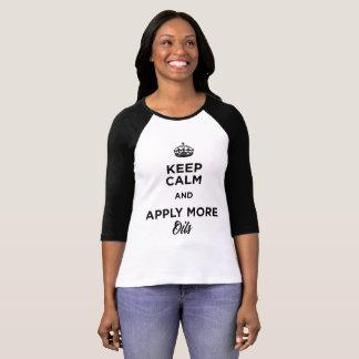 Mantenha a calma e aplique mais óleos t-shirt