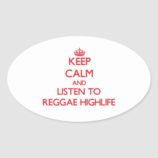 Mantenha a calma e escute a REGGAE HIGHLIFE Adesivos Oval