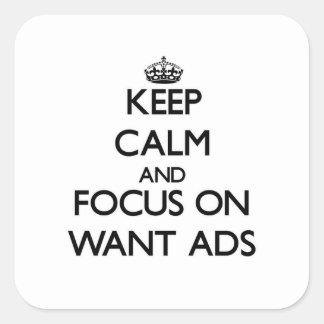 Mantenha a calma e o foco em anúncios Want Adesivo Em Forma Quadrada