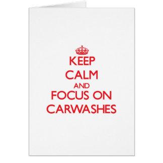 Mantenha a calma e o foco em Carwashes Cartões