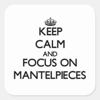 Mantenha a calma e o foco em cornijas de lareira adesivo quadrado