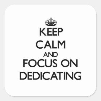 Mantenha a calma e o foco na dedicação