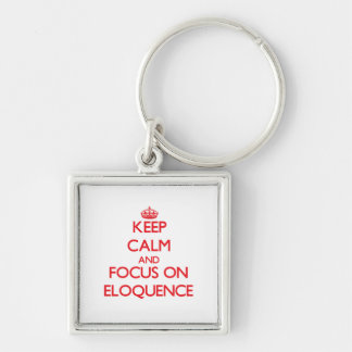 Mantenha a calma e o foco na ELOQUÊNCIA Chaveiro