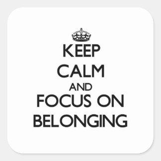 Mantenha a calma e o foco na pertença