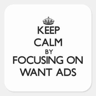 Mantenha a calma focalizando em anúncios Want Adesivo Em Forma Quadrada