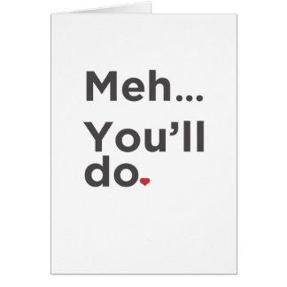 Meh… você fará o cartão engraçado do dia dos namor