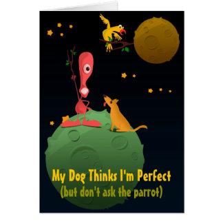 Meu cão pensa que eu sou perfeito cartão comemorativo