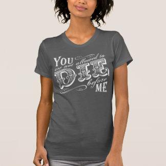 não é permitido você morrer antes de mim tshirt