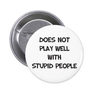 Não joga bem com pessoas estúpidas do botão pins