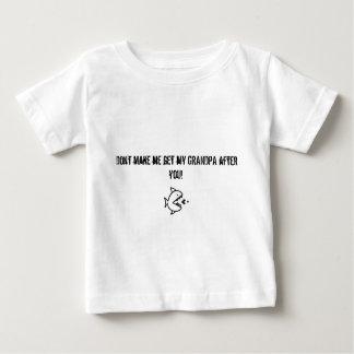Não me faça obter meu vovô depois que você camisa