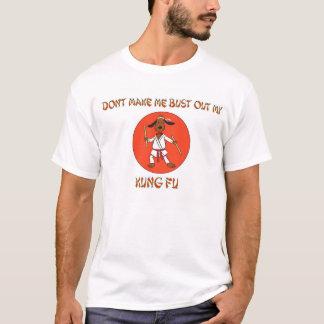 Não me faça rebentar para fora meu Kung Fu Tshirts