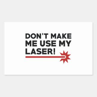 Não me faça usar meu laser adesivo retangular