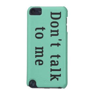"""""""Não me fale"""" o caso do ipod touch 5g Capa Para iPod Touch 5G"""