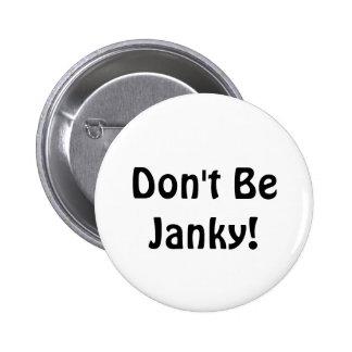 Não seja Janky!  Botão engraçado Botons