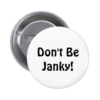 Não seja Janky!  Botão engraçado Bóton Redondo 5.08cm