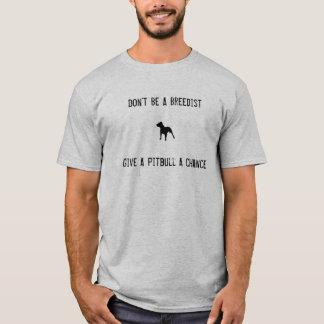 Não seja um Breedist, dão um Pitbull A… Tshirts