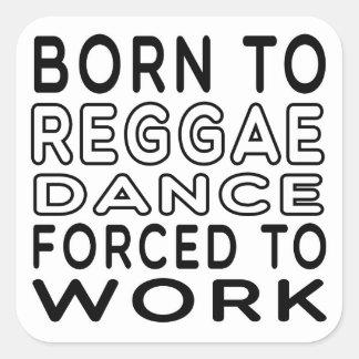 Nascer à dança da reggae forçada para trabalhar adesivo quadrado