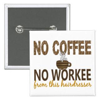 Nenhum café nenhum cabeleireiro de Workee Botons