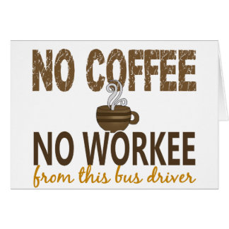 Nenhum café nenhum condutor de autocarro de Workee Cartão Comemorativo