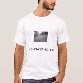 nenhuma neve não é nenhum divertimento t-shirt