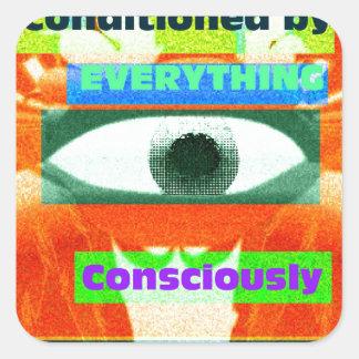 Nós somos condicionados por tudo, consciente 2 adesivo quadrado
