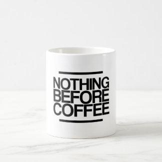 NOTHING BEFORE COFFEE MUG CANECA