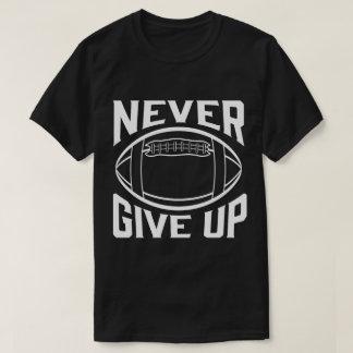 Nunca dê acima palavras inspiradores do futebol t-shirt