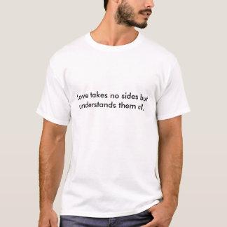 O amor não toma nenhum lado mas compreende-o t-shirts