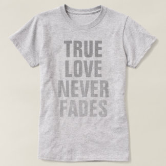 O amor verdadeiro nunca desvanece-se camiseta