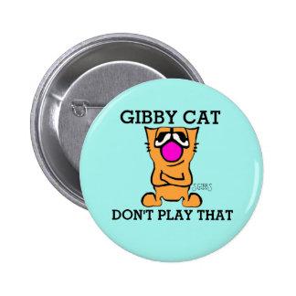 O CAT de GIBBY NÃO JOGA AQUELE, botões engraçados Bóton Redondo 5.08cm