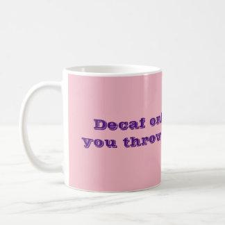 O Decaf trabalha somente se você o joga em povos Caneca De Café