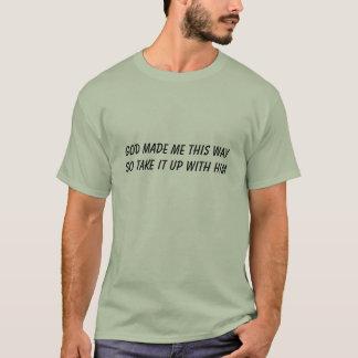 O deus fez-me esta maneira assim pegá-la com ele t-shirts