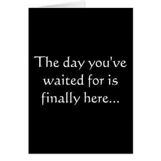 O dia onde você esperou está finalmente aqui… cartão comemorativo