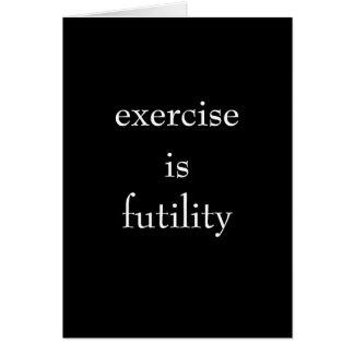 O exercício é futilidade cartão comemorativo