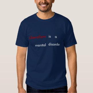 O liberalismo é uma desordem mental camisetas