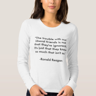 """""""O problema com nossos amigos liberais não é th… T-shirts"""