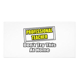 O professor profissional… não tenta este em casa cartao com fotos personalizado