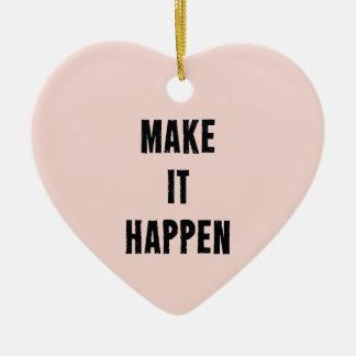 O rosa fá-lo acontecer provérbio inspirador ornamento de cerâmica coração