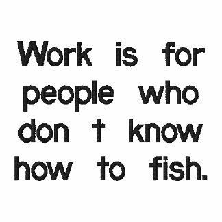 O trabalho é para as pessoas que não sabem pescar camisa polo