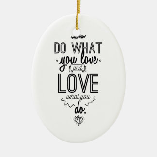 Ornamento De Cerâmica Faça o que você ama e ame o que você faz