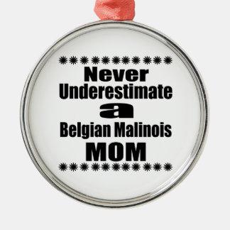 Ornamento De Metal Nunca subestime a mamã de Malinois do belga