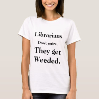 """Os """"bibliotecários não se aposentam """" t-shirt"""