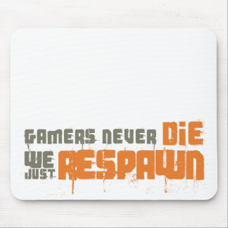 Os Gamers nunca morrem nós apenas Respawn Mouse Pad