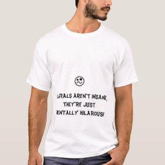 Os liberais são divertidos! camiseta