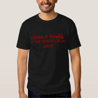 Os liberais tremem t-shirts